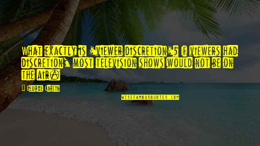 Television Shows Quotes By George Carlin: What exactly is 'viewer discretion'? If viewers had