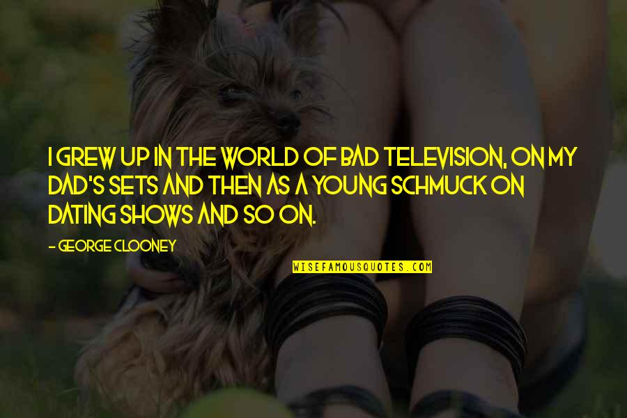 Television Shows Quotes By George Clooney: I grew up in the world of bad