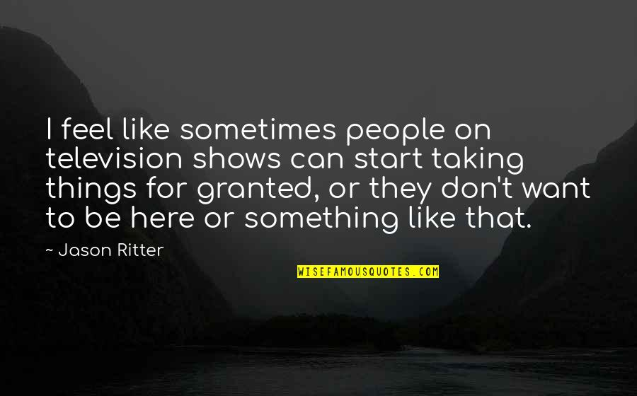 Television Shows Quotes By Jason Ritter: I feel like sometimes people on television shows
