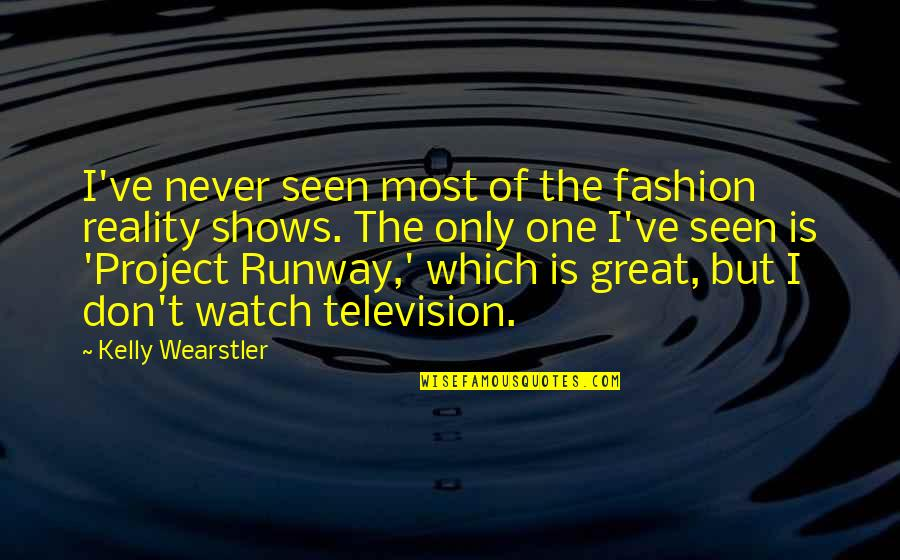 Television Shows Quotes By Kelly Wearstler: I've never seen most of the fashion reality
