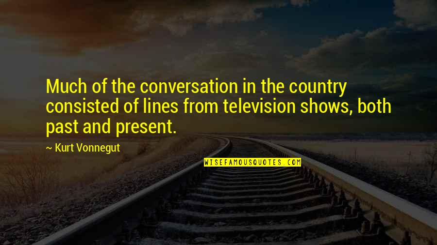 Television Shows Quotes By Kurt Vonnegut: Much of the conversation in the country consisted