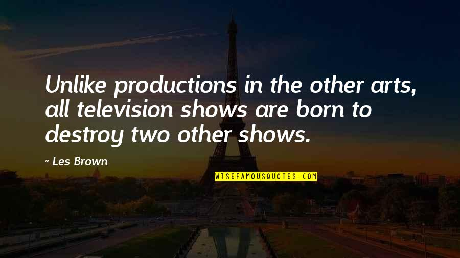 Television Shows Quotes By Les Brown: Unlike productions in the other arts, all television