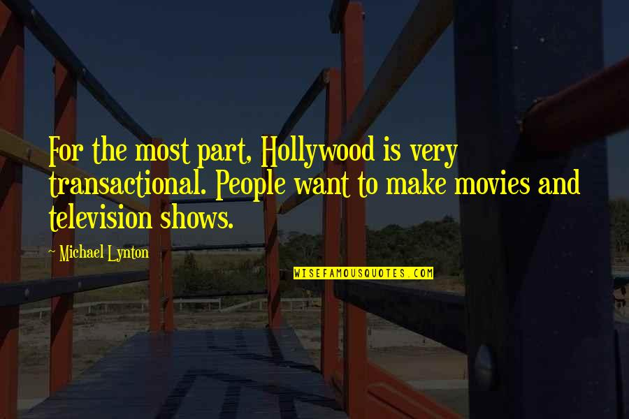 Television Shows Quotes By Michael Lynton: For the most part, Hollywood is very transactional.