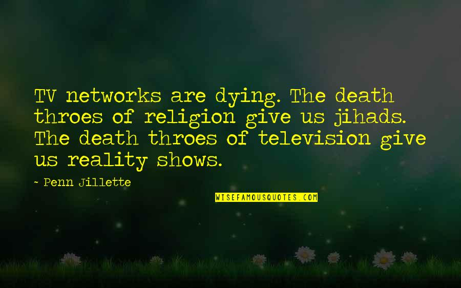 Television Shows Quotes By Penn Jillette: TV networks are dying. The death throes of