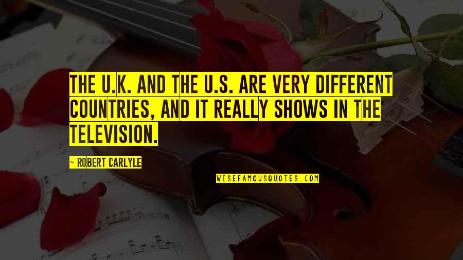 Television Shows Quotes By Robert Carlyle: The U.K. and the U.S. are very different