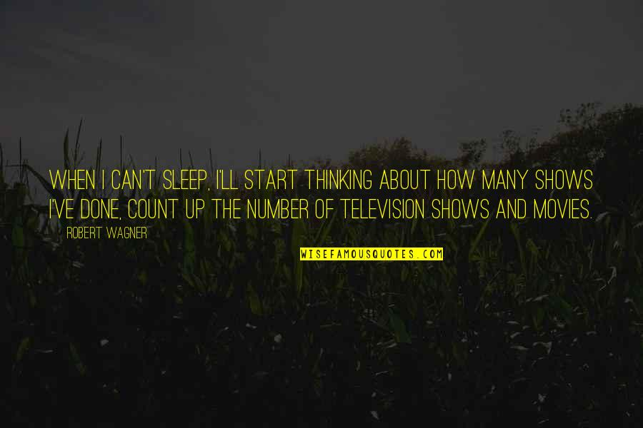 Television Shows Quotes By Robert Wagner: When I can't sleep, I'll start thinking about