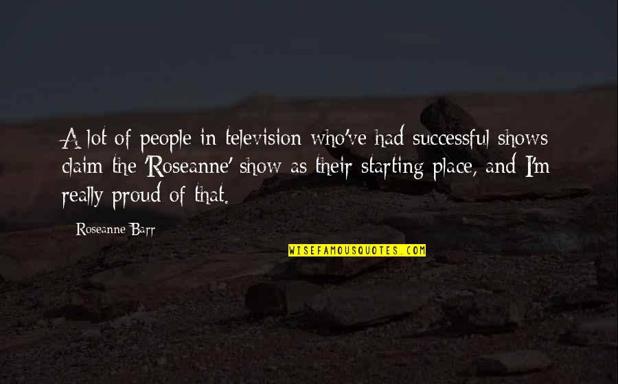 Television Shows Quotes By Roseanne Barr: A lot of people in television who've had