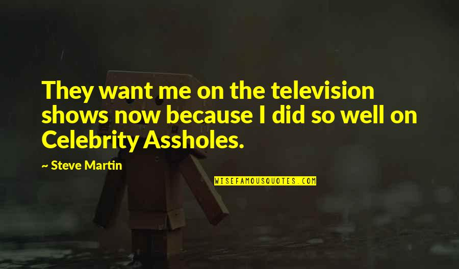 Television Shows Quotes By Steve Martin: They want me on the television shows now