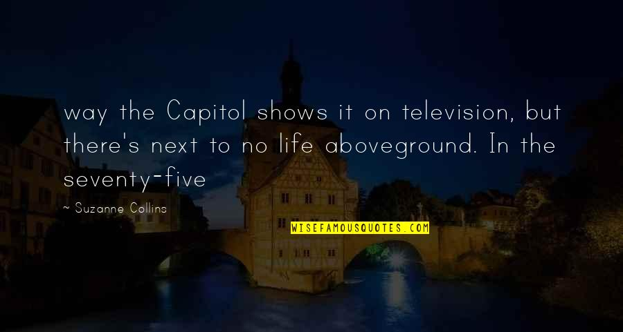 Television Shows Quotes By Suzanne Collins: way the Capitol shows it on television, but