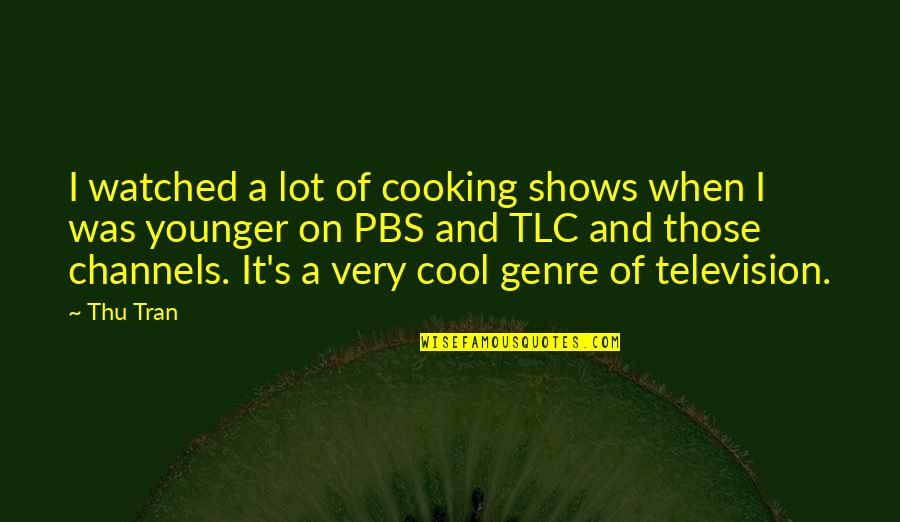 Television Shows Quotes By Thu Tran: I watched a lot of cooking shows when