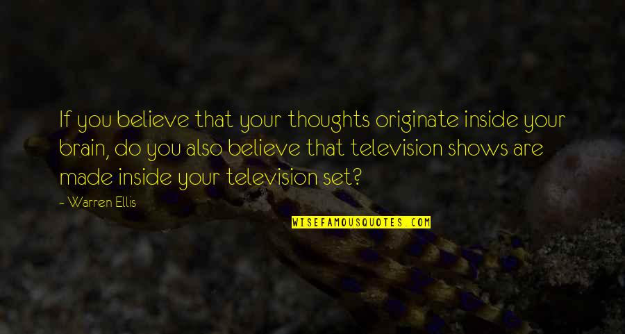Television Shows Quotes By Warren Ellis: If you believe that your thoughts originate inside