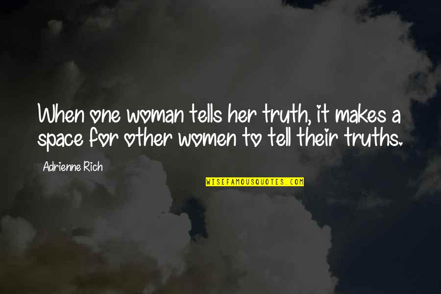 Tell Her The Truth Quotes By Adrienne Rich: When one woman tells her truth, it makes