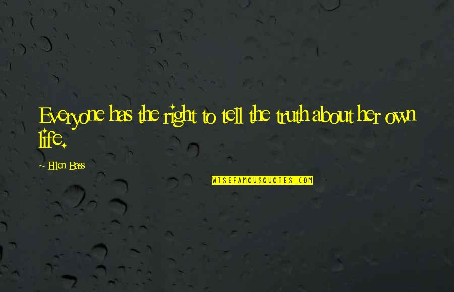 Tell Her The Truth Quotes By Ellen Bass: Everyone has the right to tell the truth
