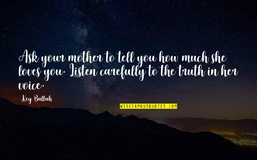 Tell Her The Truth Quotes By Key Ballah: Ask your mother to tell you how much