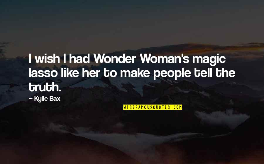 Tell Her The Truth Quotes By Kylie Bax: I wish I had Wonder Woman's magic lasso
