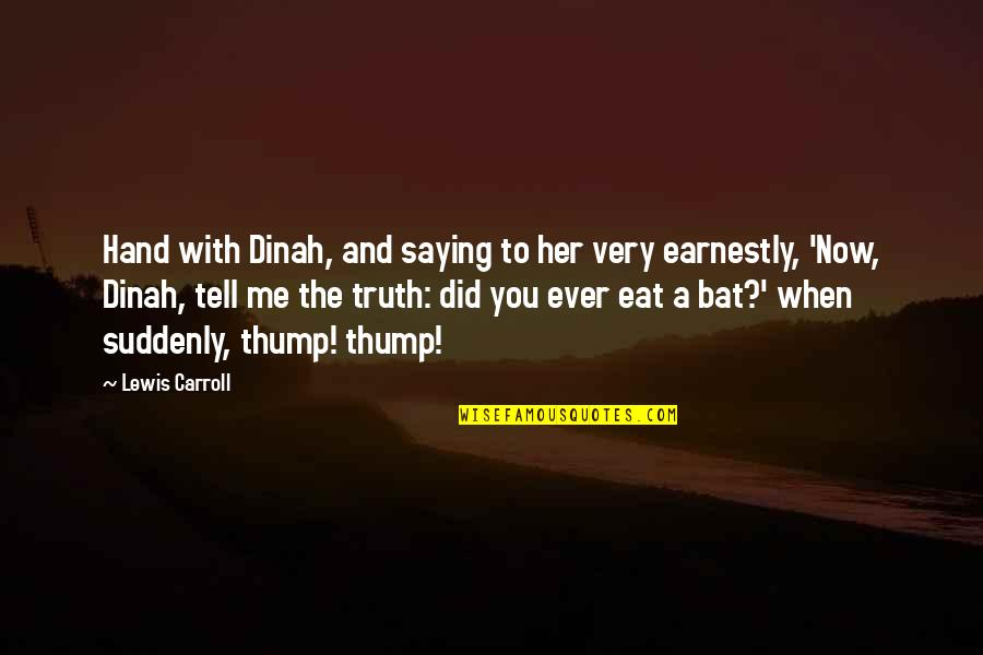 Tell Her The Truth Quotes By Lewis Carroll: Hand with Dinah, and saying to her very