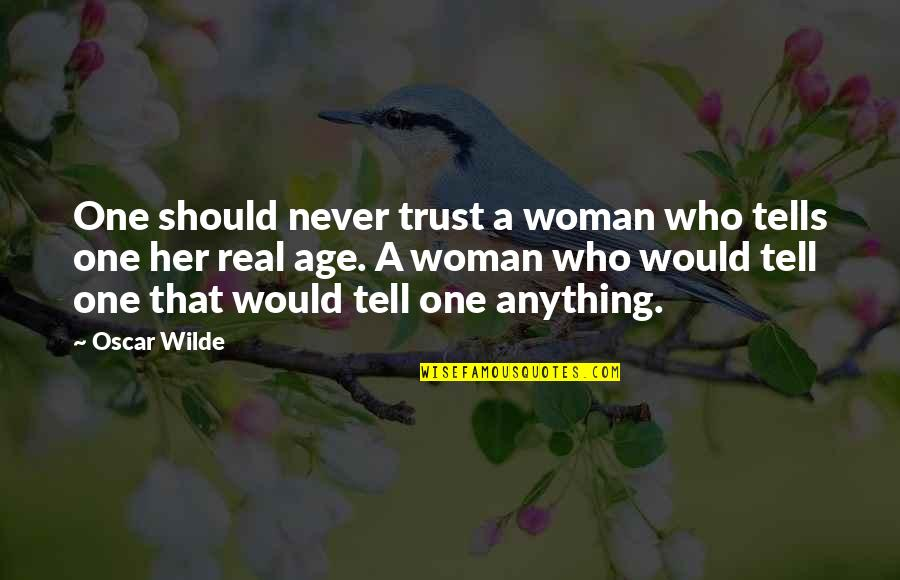 Tell Her The Truth Quotes By Oscar Wilde: One should never trust a woman who tells