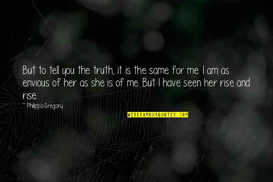 Tell Her The Truth Quotes By Philippa Gregory: But to tell you the truth, it is