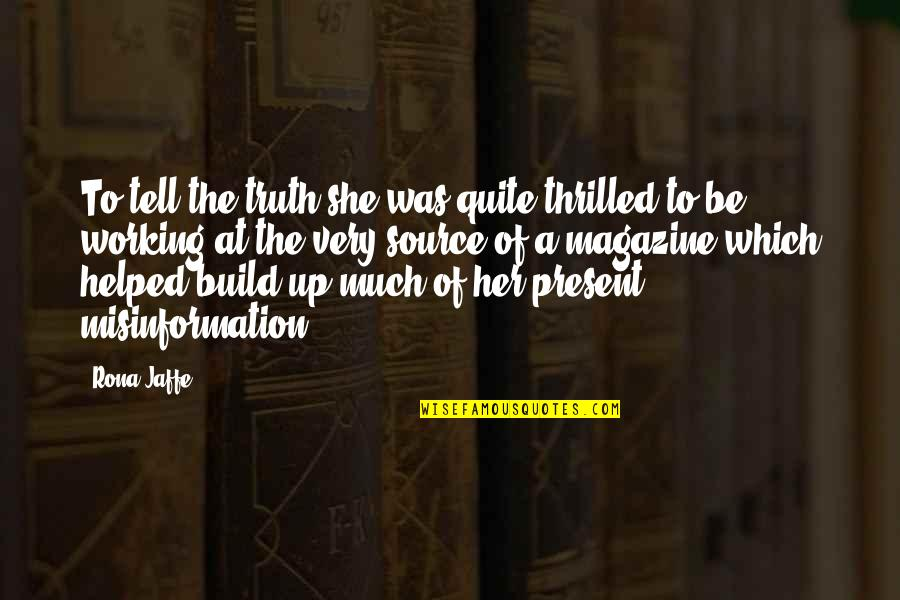 Tell Her The Truth Quotes By Rona Jaffe: To tell the truth she was quite thrilled