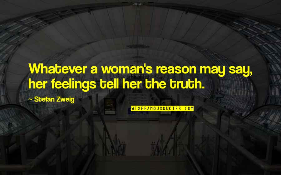 Tell Her The Truth Quotes By Stefan Zweig: Whatever a woman's reason may say, her feelings