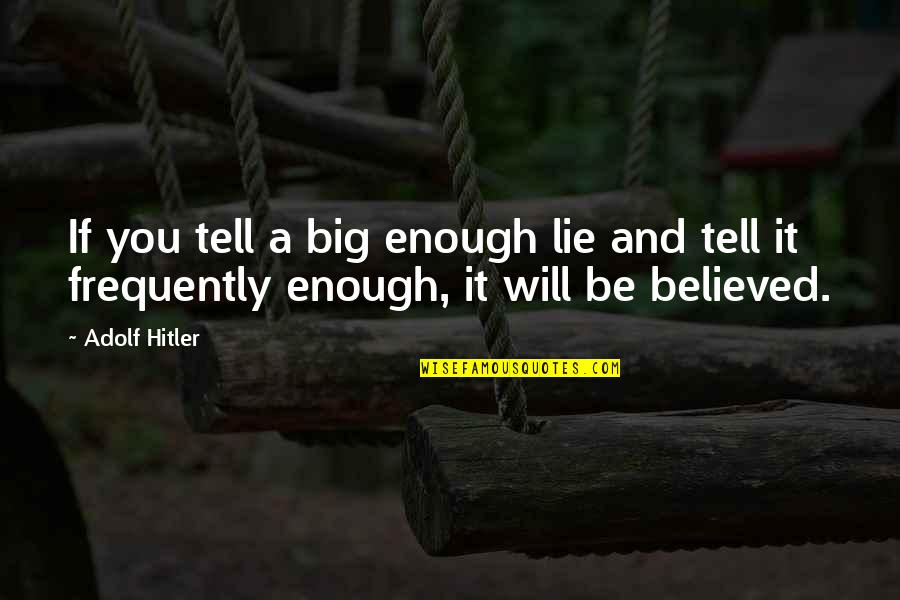 Tell No Lie Quotes By Adolf Hitler: If you tell a big enough lie and