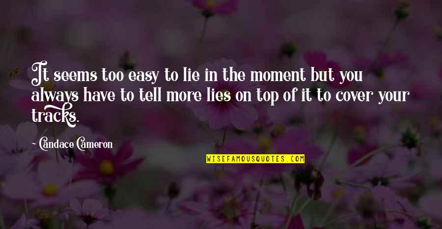 Tell No Lie Quotes By Candace Cameron: It seems too easy to lie in the