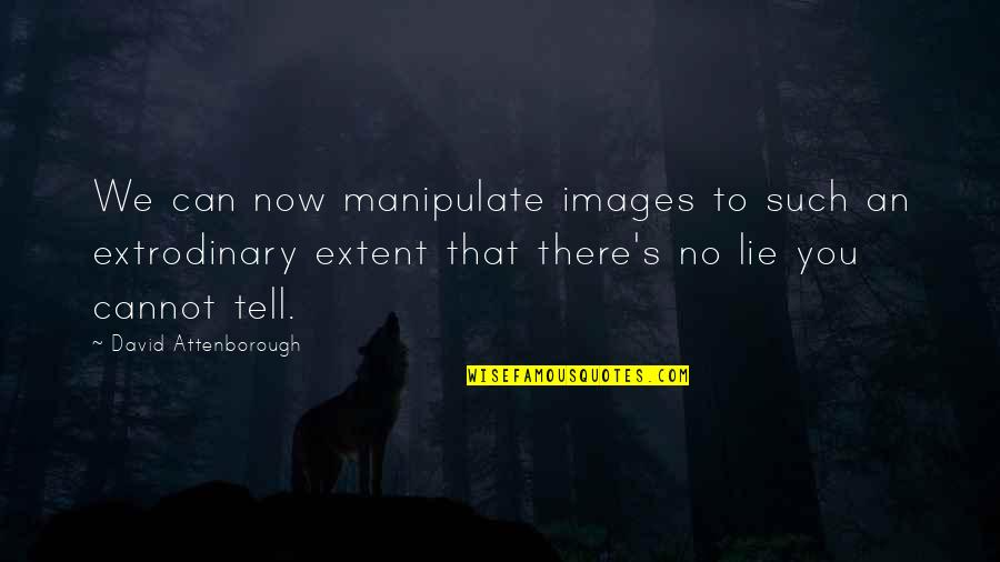 Tell No Lie Quotes By David Attenborough: We can now manipulate images to such an