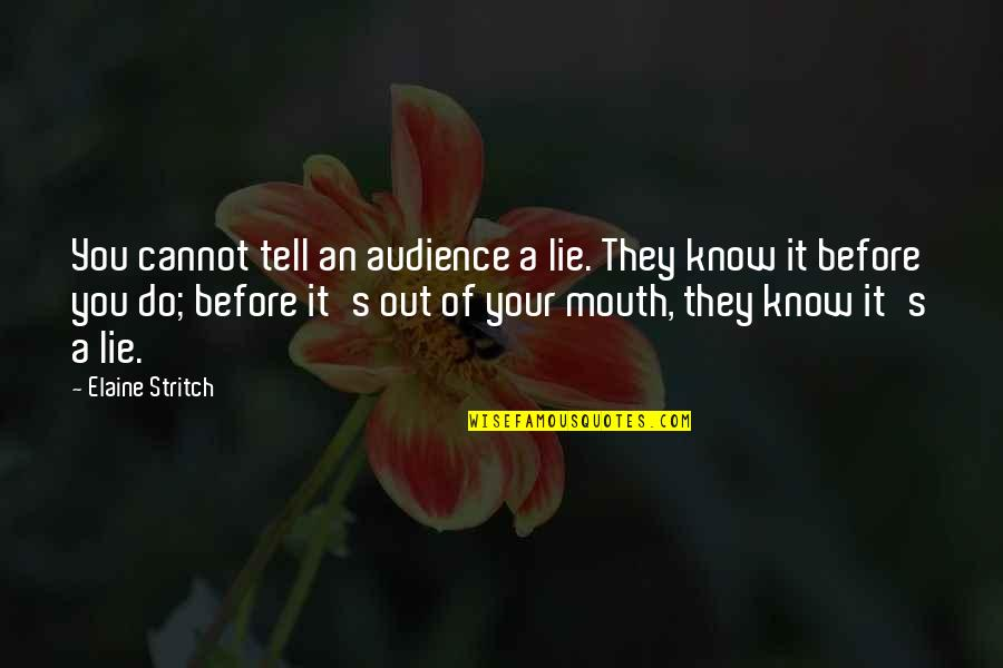 Tell No Lie Quotes By Elaine Stritch: You cannot tell an audience a lie. They