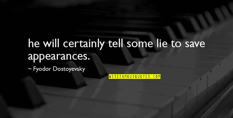Tell No Lie Quotes By Fyodor Dostoyevsky: he will certainly tell some lie to save