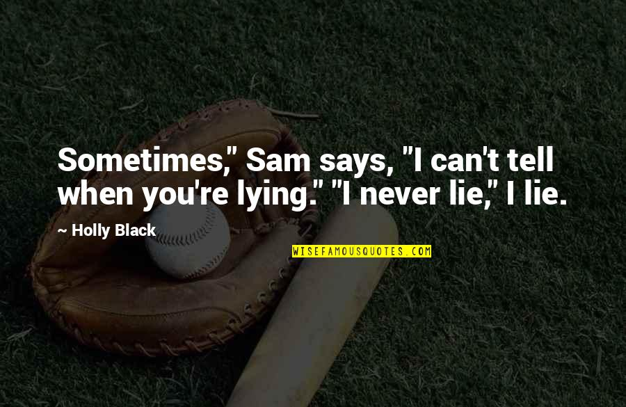 "Tell No Lie Quotes By Holly Black: Sometimes,"" Sam says, ""I can't tell when you're"