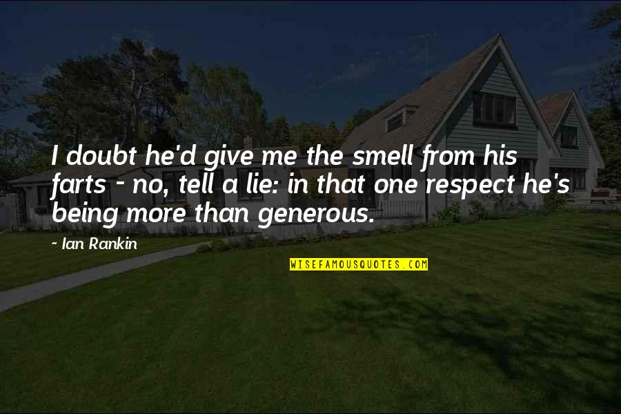 Tell No Lie Quotes By Ian Rankin: I doubt he'd give me the smell from