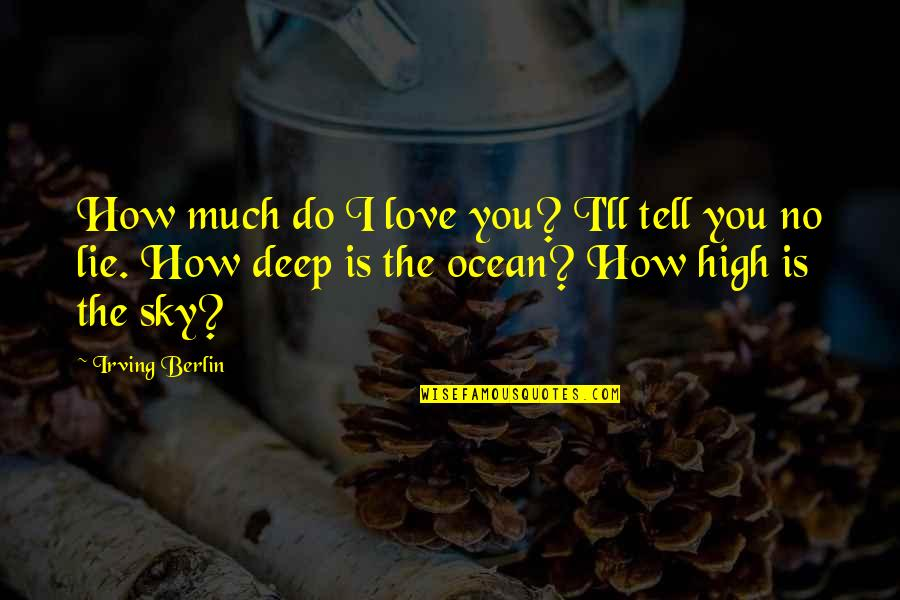 Tell No Lie Quotes By Irving Berlin: How much do I love you? I'll tell