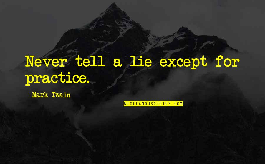 Tell No Lie Quotes By Mark Twain: Never tell a lie-except for practice.