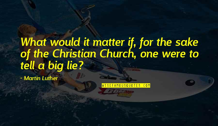 Tell No Lie Quotes By Martin Luther: What would it matter if, for the sake