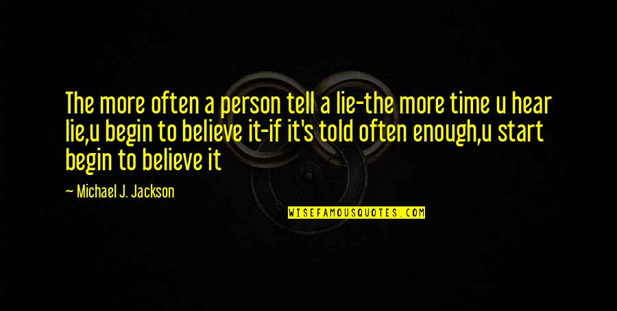Tell No Lie Quotes By Michael J. Jackson: The more often a person tell a lie-the