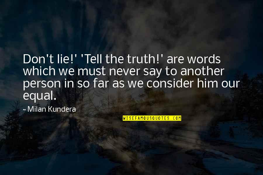 Tell No Lie Quotes By Milan Kundera: Don't lie!' 'Tell the truth!' are words which