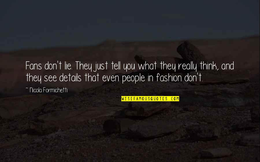 Tell No Lie Quotes By Nicola Formichetti: Fans don't lie. They just tell you what
