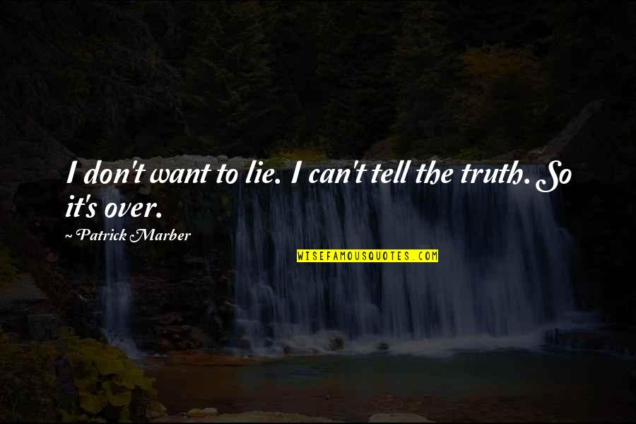 Tell No Lie Quotes By Patrick Marber: I don't want to lie. I can't tell