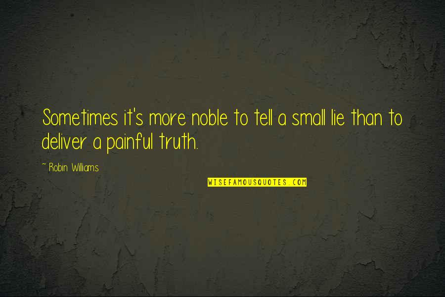 Tell No Lie Quotes By Robin Williams: Sometimes it's more noble to tell a small