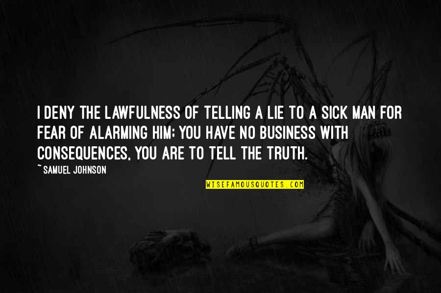 Tell No Lie Quotes By Samuel Johnson: I deny the lawfulness of telling a lie