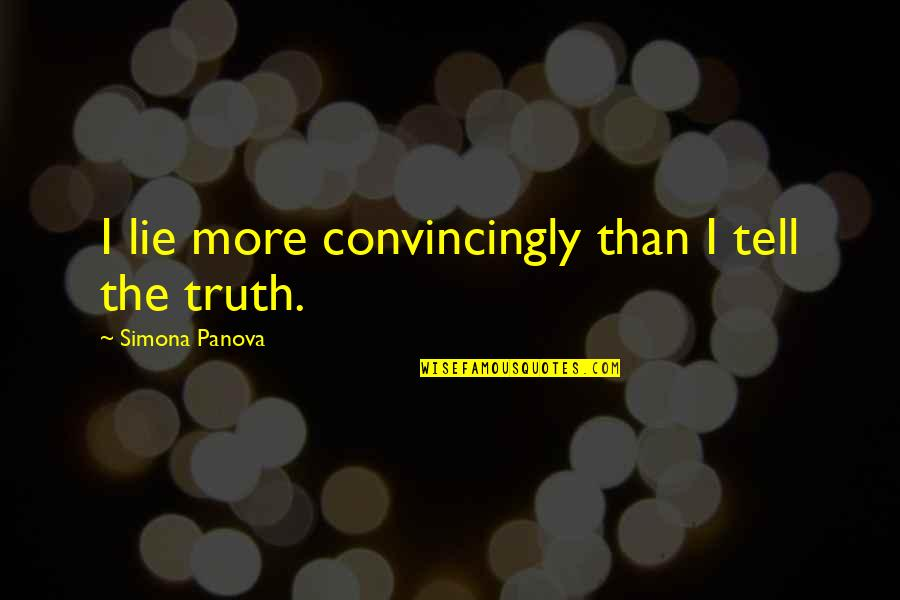 Tell No Lie Quotes By Simona Panova: I lie more convincingly than I tell the