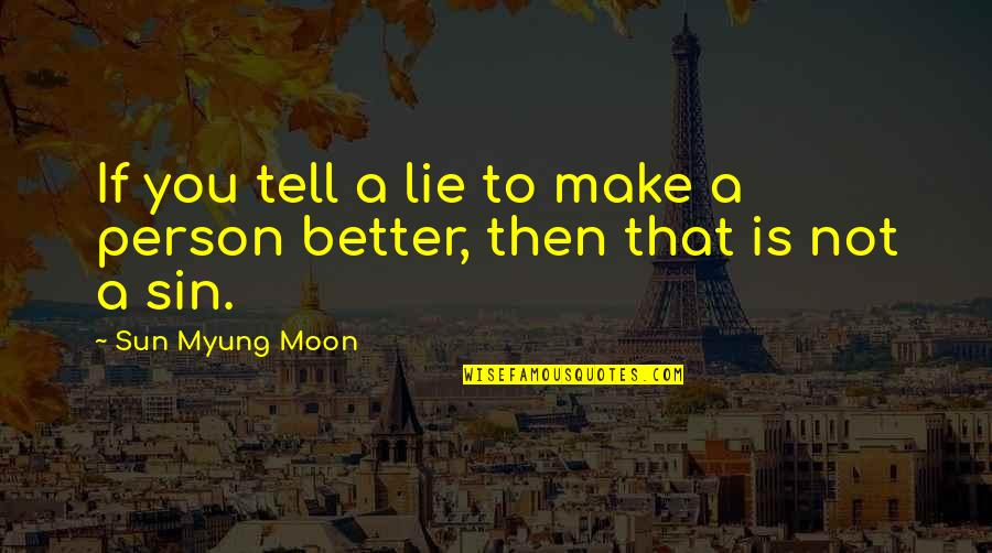 Tell No Lie Quotes By Sun Myung Moon: If you tell a lie to make a