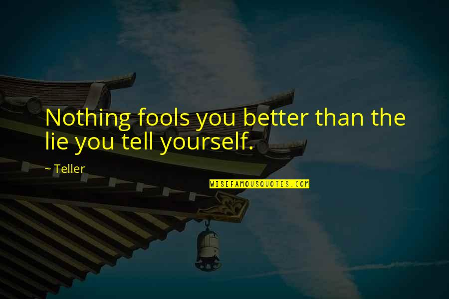 Tell No Lie Quotes By Teller: Nothing fools you better than the lie you