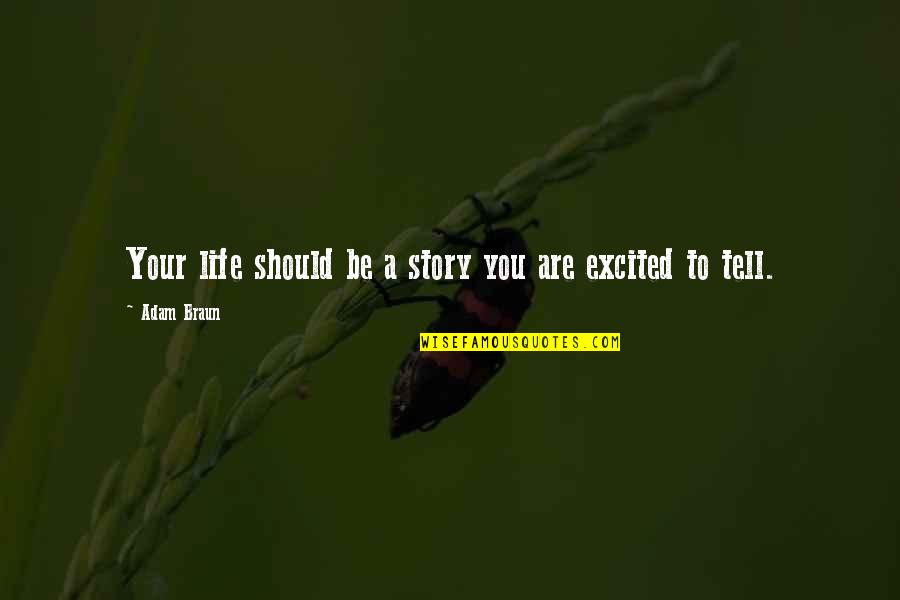 Tell Your Story Quotes By Adam Braun: Your life should be a story you are