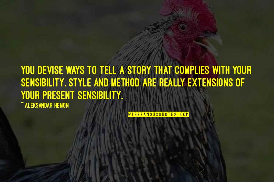 Tell Your Story Quotes By Aleksandar Hemon: You devise ways to tell a story that