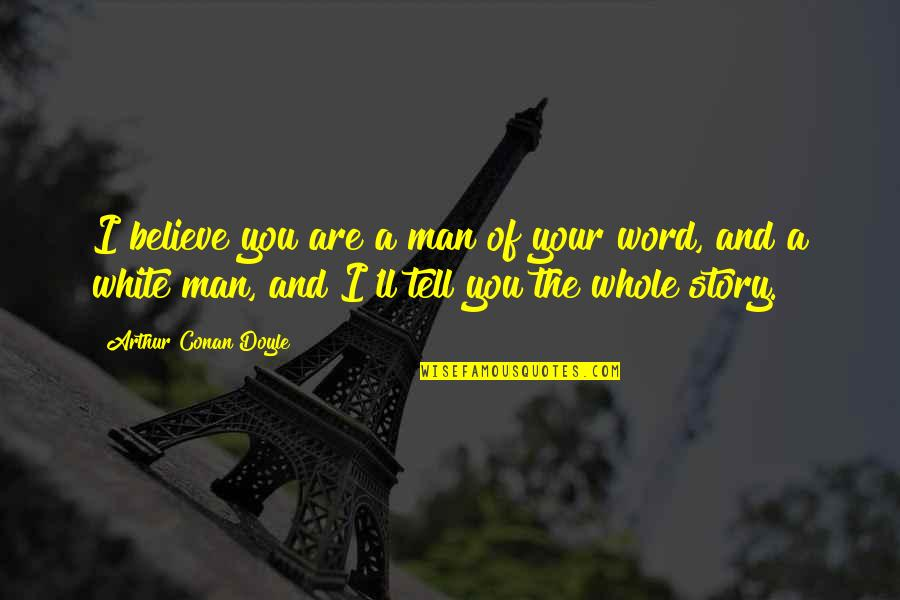 Tell Your Story Quotes By Arthur Conan Doyle: I believe you are a man of your