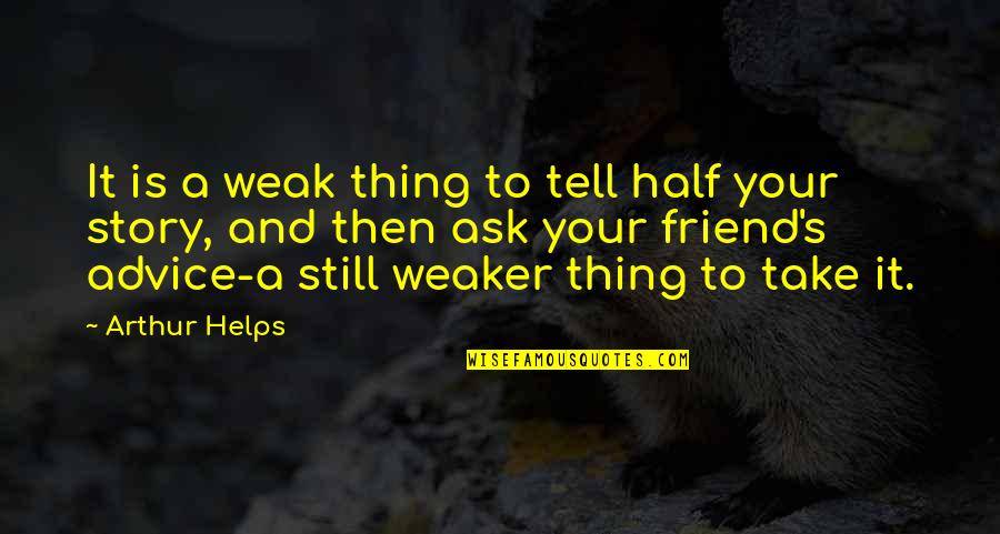 Tell Your Story Quotes By Arthur Helps: It is a weak thing to tell half
