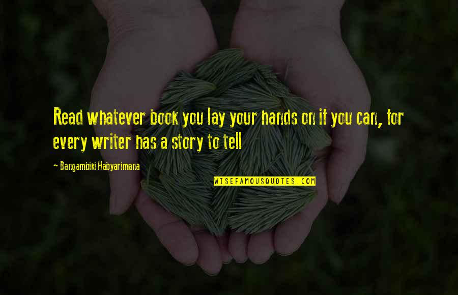 Tell Your Story Quotes By Bangambiki Habyarimana: Read whatever book you lay your hands on