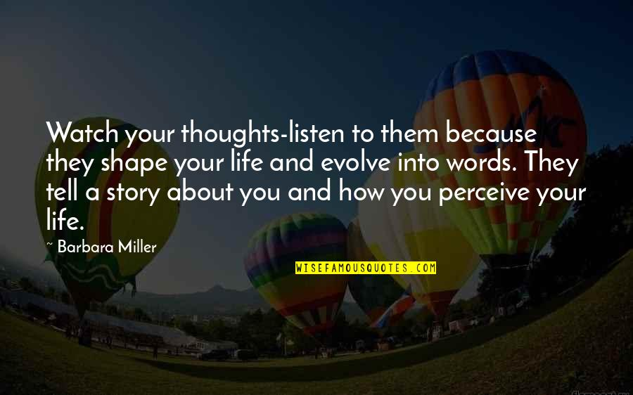 Tell Your Story Quotes By Barbara Miller: Watch your thoughts-listen to them because they shape