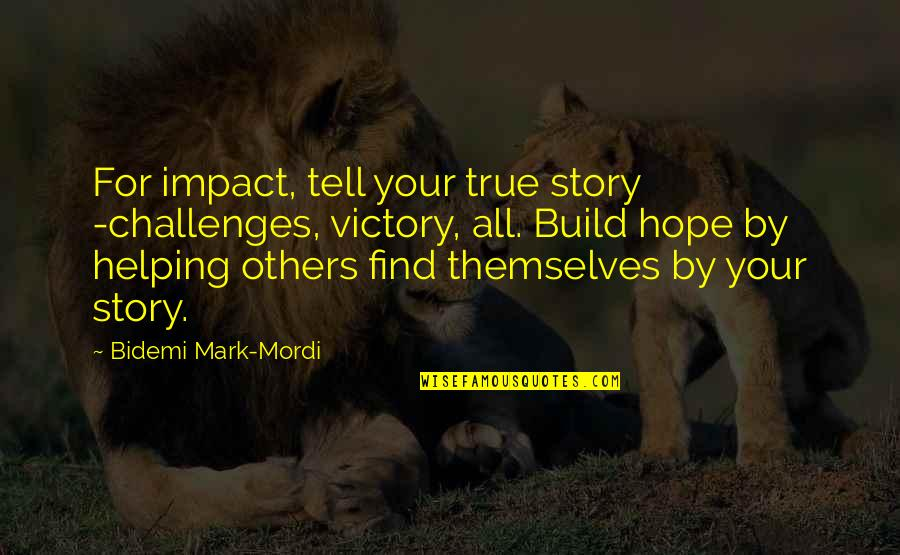Tell Your Story Quotes By Bidemi Mark-Mordi: For impact, tell your true story -challenges, victory,